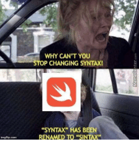 "New syntax: WHY CAN'T YOU  P CHANGING SYNTAX!  ""SYNTAX"" HAS BEEN  RENAMED TO ""SINTAX""  imgflip.comm New syntax"