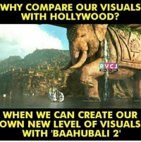 Memes, 🤖, and Baahubali: WHY COMPARE OUR VISUALS  WITH HOLLYWOOD?  RVCJ  WHEN WE CAN CREATE OUR  OWN NEW LEVEL OF VISUALS  WITH BAAHUBALI 2' Baahubali 2 Movie rvcjinsta