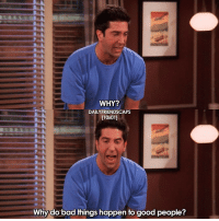 Actual mood 😂😩 I think Ross is such an underrated character and deserves more love & appreciation. I've heard Some people hate him (probably because of the whole Ross and Rachel story) but he has good qualities and he's so so funny! ❤😂 One of my favs • friends friendstv friendsshow friendstvshow friendstvseries: WHY?  DAILY FRIENDSCAPS  [10x011  Why do bad things happen to good people? Actual mood 😂😩 I think Ross is such an underrated character and deserves more love & appreciation. I've heard Some people hate him (probably because of the whole Ross and Rachel story) but he has good qualities and he's so so funny! ❤😂 One of my favs • friends friendstv friendsshow friendstvshow friendstvseries