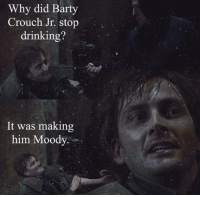 Harry Potter, Moody, and Pun: Why did Barty  Crouch Jr. stop  drinking?  It was making  him Moody. Harry Potter puns are the best.