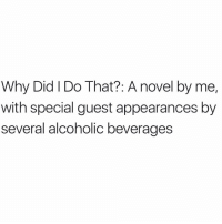 Tequila, Girl Memes, and Alcoholic: Why Did I Do That?: A novel by me,  with special guest appearances by  several alcoholic beverages Starring tequila