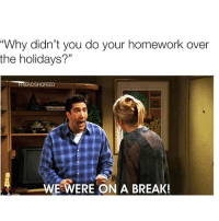 """+ HELLO IT'S ME - tag friends and follow @friendshqfeed for more: """"Why didn't you do your homework over  the holidays?""""  FRIENDSHOFEED  WE WERE ON A BREAK! + HELLO IT'S ME - tag friends and follow @friendshqfeed for more"""