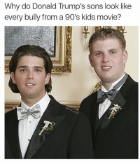 Spot on (@mo_wad ): Why do Donald Trump's sons look like  every bully from a 90's kids movie? Spot on (@mo_wad )