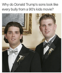 "Donald Trump, Funny, and Meme: Why do Donald Trump's sons look like  every bully from a 90's kids movie?  ad ""Hand over the bikes dweebs!"""