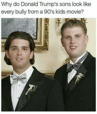 😂😂😂 for real tho!: Why do Donald Trump's sons look like  every bully from a 90's kids movie? 😂😂😂 for real tho!
