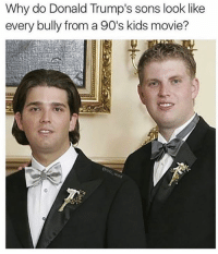 kid movie: Why do Donald Trump's sons look like  every bully from a 90's kids movie?