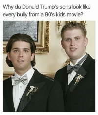 👀😂😭: Why do Donald Trump's sons look like  every bully from a 90's kids movie? 👀😂😭