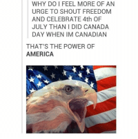Good morning Americans my boob hurts and it's raining: WHY DO I FEEL MORE OF AN  URGE TO SHOUT FREEDOM  AND CELEBRATE 4th OF  JULY THAN I DID CANADA  DAY WHEN IM CANADIAN  THAT'S THE POWER OF  AMERICA Good morning Americans my boob hurts and it's raining