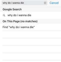 """why do i wanna die  Google Search  a why do i wanna die  On This Page (no matches)  Find """"why do i wanna die  II  o cancel everytime a bitch u wanna talk to leave u on read"""