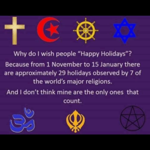 "tempest-caller:  aridara:   krungle:   lgbtqkidsrock: Happy Holidays to all religious affiliations!! Since only 5% of Americans identify with a non-Christian religion, it is a pretty safe bet the Merry Christmas will hit the mark, especially since the 20% that have no religious affiliation mostly exchange gifts and feast in celebration of retail Christmas. When in Rome…   Do you believe that Christmas isn't a holiday?   More importantly: Do you think only America matters here??? When did this post only ever mention America??  : Why do I wish people ""Happy Holidays""?  Because from 1 November to 15 January there  are approximately 29 holidays observed by 7 of  the world's major religions.  And I don't think mine are the only ones that  count. tempest-caller:  aridara:   krungle:   lgbtqkidsrock: Happy Holidays to all religious affiliations!! Since only 5% of Americans identify with a non-Christian religion, it is a pretty safe bet the Merry Christmas will hit the mark, especially since the 20% that have no religious affiliation mostly exchange gifts and feast in celebration of retail Christmas. When in Rome…   Do you believe that Christmas isn't a holiday?   More importantly: Do you think only America matters here??? When did this post only ever mention America??"