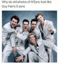 especially the fat one: Why do old photos of N'Sync look like  Guy Fieri's 5 sons especially the fat one