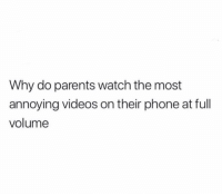 Friends, Memes, and Parents: Why do parents watch the most  annoying videos on their phone at full  volume Dm to 5 friends if your parents do this 😂