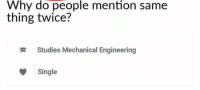 Memes, Engineering, and Sad: Why do people mention same  thing twice?  Studies Mechanical Engineering  Single Sad reacts only