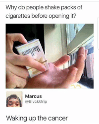 """Hello, Memes, and Cancer: Why do people shake packs of  cigarettes before opening it?  Marcus  @BlvckGrip  Waking up the cancer <p>Hello?&hellip; Cancer? Are You There? via /r/memes <a href=""""http://ift.tt/2ipUCcc"""">http://ift.tt/2ipUCcc</a></p>"""