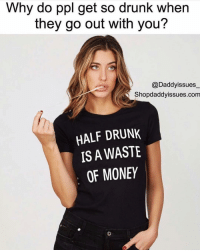 What she said 👆🏻 SHOP THIS N MORE 40% OFF DA WHOLE STORE!! TODAY ONLY! Use code: carbs . LINK IN BIO 👆🏻happy blackfriday 🛍: Why do ppl get so drunk when  they go out with you?  @Daddyissues  Shopdaddyissues.com  HALF DRUNK  IS A WASTE  OF MONEY What she said 👆🏻 SHOP THIS N MORE 40% OFF DA WHOLE STORE!! TODAY ONLY! Use code: carbs . LINK IN BIO 👆🏻happy blackfriday 🛍
