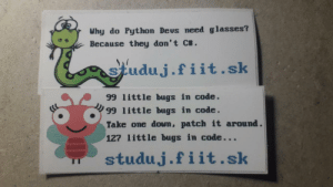 The university I go to was handing out these stickers…: Why do Python Deus need glasses?  Because they don't C#.  studuj.fiit.sk  99 little bugs in code.  99 little bugs in code.  Take one down, patch it around.  127 little bugs in code...  studuj.fiit.sk The university I go to was handing out these stickers…