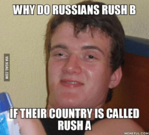 Rush, Wot, and Com: WHY DO RUSSIANS RUSH B  IFTHEIR COUNTRY IS CALLED  RUSH A  MEMEFUL.COM U wot m8