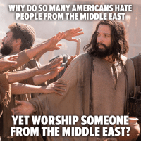 Funny cause it's true. - Ms. Mississippi: WHY DO SO MANY AMERICANS HATE  PEOPLE FROM THE MIDDLE EAST  YET WORSHIP SOMEONE  FROM THE MIDDLE EAST? Funny cause it's true. - Ms. Mississippi