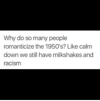 Definitely, Memes, and Racism: Why do so many people  romanticize the 1950's? Like calm  down we still have milkshakes and  racism Although porno is definitely better now. Every woman looked like they were made of burrata.