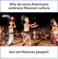 Food, Memes, and World: Why do some Americans  embrace Mexican culture  attn:  but not Mexican people? @Regrann from @stories.that.shook.the.world - Food for thought... - regrann