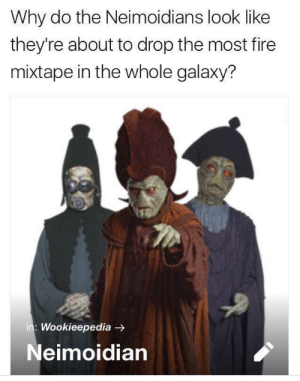They're still coming through!: Why do the Neimoidians look like  they're about to drop the most fire  mixtape in the whole galaxy?  : Wookieepedia -  Neimoidian They're still coming through!