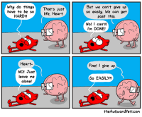Being Alone, Memes, and Get Hard: Why do things That's just  have to be solife, Heart  But we can't give up  so easily. We can get  HARD?!  past this  No! I can't!  I'm DONE!  Heart-  Fine! I give up  NO! Just  leave me  alone!  So EASILY?!  f0  theAwkwardYeti.com when I'm feeling down