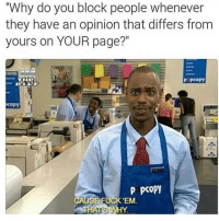 "😂😂 block button ready 👉🏻🚫 Follow @puro_jajaja memes mamadas mexicanproblems latinosbelike: ""Why do you block people whenever  they have an opinion that differs from  yours on YOUR page?""  P Pcopy  copy  P PCopy  CAUSE FUCK EM  WHY  THATS 😂😂 block button ready 👉🏻🚫 Follow @puro_jajaja memes mamadas mexicanproblems latinosbelike"