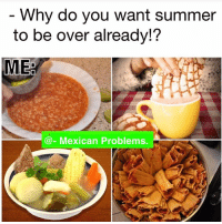 Mexican Problems: Why do you want summer  to be over alreadv!?  MEa  @- Mexican Problems.