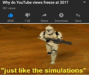 "301 views: Why do YouTube views freeze at 301?  301 views  400K  Share  Download  7.6K  Save  ""just like the simulations"" 301 views"