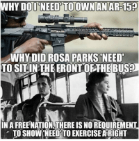 Memes, Rosa Parks, and Exercise: WHY DOD NEED'TO OWNANAR-15  WHYDID ROSA PARKS NEED  TO SITINTHEERONTOFTHEBUS?  IN A FREE NATION,THERE IS NO REQUIREMENT  . TO SHOW,NEEDİTO EXERCISE AiRIGHT (GENO)