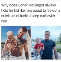 Conor McGregor, Fire, and Memes: Why does Conor McGregor always  hold his kid like he's about to fire out a  quick set of fuckin bicep curls with  him  npoortaste 😂😂 @bodybuilding