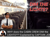 Cabin Crew: Why does DIM THE  LİGHTS?  the crew  7:04  WHY does the CABIN CREW DIM the  LIGHTS??? Explained by CAPTAIN JOE