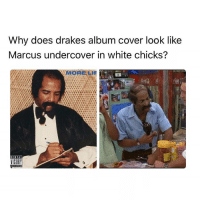 😂😂😂: Why does drakes album cover look like  Marcus undercover in white chicks? 😂😂😂