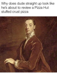stuffed crust pizza: Why does dude straight up look like  he's about to review a Pizza Hut  stuffed crust pizza