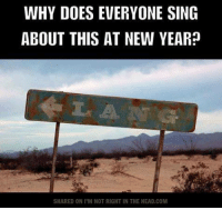 Submitted by Charlie Gregor: WHY DOES EVERYONE SING  ABOUT THIS AT NEW YEARp  SHARED ON l'M NOT RIGHT IN THE HEAD.COM Submitted by Charlie Gregor