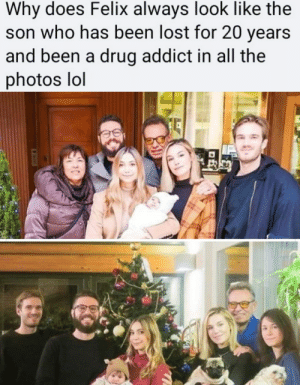He is so left out lmao: Why does Felix always look like the  son who has been lost for 20 years  and been a drug addict in all the  photos lol He is so left out lmao