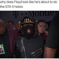 Memes, Gta 5, and Lmfao: why does Floyd look like he's about to do  the GTA 5 heists Lmfao 🔥😂😂 Follow @onlyinthehood for more
