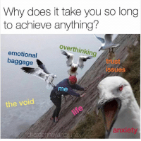 Anxiety, Humans of Tumblr, and Why: Why does it take you so long  to achieve anything?  overthinkin  emotional  baggage  trust  ssues  me  the void  anxiety  chardonnayanaxanax