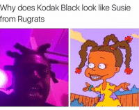 I thought I recognised her 😂😂😂😂😂: Why does Kodak Black look like Susie  from Rugrats I thought I recognised her 😂😂😂😂😂