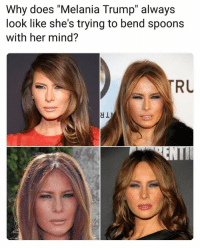 "Melania Trump: Why does ""Melania Trump"" always  look like she's trying to bend spoons  with her mind?  RU  dL"
