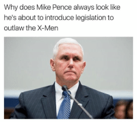 mike pence: Why does Mike Pence always look like  he's about to introduce legislation to  outlaw the X-Men