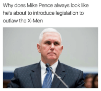 This is perfect. (Twitter: Dave_Thomason): Why does Mike Pence always look like  he's about to introduce legislation to  outlaw the X-Men This is perfect. (Twitter: Dave_Thomason)