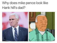 Political Memes: Why does mike pence look like  Hank hill's dad? Political Memes