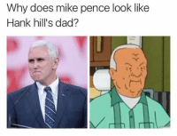 ~Savage~: Why does mike pence look like  Hank hill's dad? ~Savage~