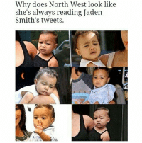 Damn Jaden got me woke af modern day Socrates right here: Why does North West look like  she's always reading Jaden  Smith's tweets. Damn Jaden got me woke af modern day Socrates right here