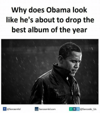 Album, Look, and The Best: Why does Obama look  like he's about to drop the  best album of the year  If Sarcasmlol.com  @Sarcastic Us  @Sarcasmlol