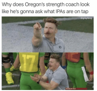 lol he does https://t.co/tZG0o3AiEH: Why does Oregon's strength coach look  like he's gonna ask what IPAs are on tap  drgrayfang  0  ULING DN FEL lol he does https://t.co/tZG0o3AiEH