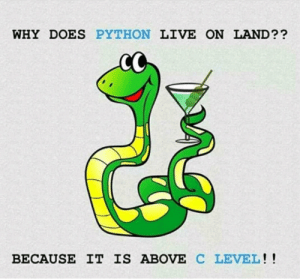 Python: WHY DOES PYTHON LIVE ON LAND??  BECAUSE IT IS ABOVE C LEVEL!! Python