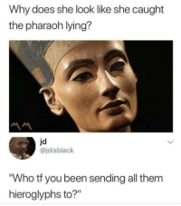 "Memes, Science, and Lying: Why does she look like she caught  the pharaoh lying?  jd  @jdisblack  Who tf you been sending all them  hieroglyphs to?"" Mostly science memes"