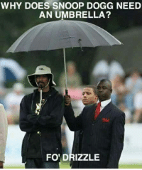 snoop dogg: WHY DOES SNOOP DOGG NEED  AN UMBRELLA?  FO' DRIZZLE